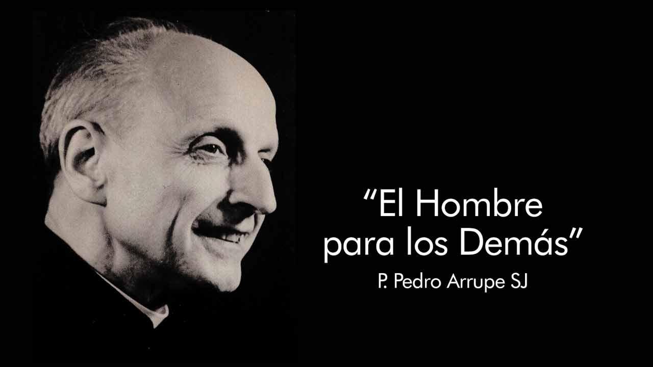 El Hombre para los Demás - Padre Pedro Arrupe SJ - AlumniSJ